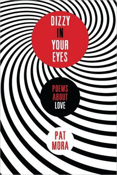 DIZZY IN YOUR EYES by Pat Mora. Pat Mora has written an original collection of poems, each with a different teen narrator sharing unique thoughts, moments, sadness, or heart's desire. Each of the teens in these 50 original poems, written using a variety of poetic forms, will be recognizable to the reader as the universal emotions, ideas, impressions, and beliefs float across the pages in these gracefully told verses.