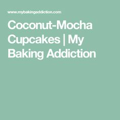 Coconut-Mocha Cupcakes | My Baking Addiction