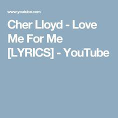 Cher Lloyd - Love Me For Me [LYRICS] - YouTube