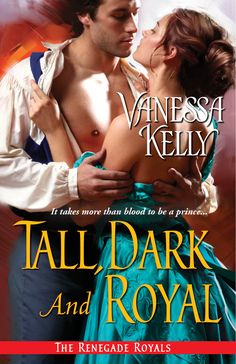 Tall, Dark and Royal (The Renegade Royals by Vanessa Kelly ~ Categories ~ Regency, Historical romance . New Books, Good Books, Mary Jo Putney, Historical Romance, Romance Novels, Bad Boys, The Book, Thriller, Dark