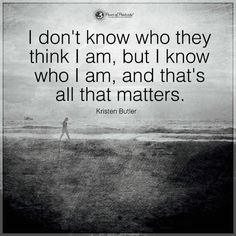 I don't know who they think I am, but I know who I am and that's all that matters - Kristen Butler Quotes