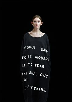 """To be modern is to tear the soul out of everything."" Yohji Yamamoto"