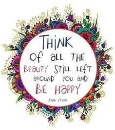 there is so much beauty left in the world! #beauty #happiness #positivity #inspirationalquotes