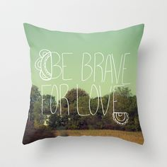 Be Brave Throw Pillow by Lisa Barbero - $20.00