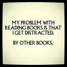 Me today. I'm working my way through one author's works, and I have two more books partially started, and another series to start . . . so what did I do? Start a completely different book.