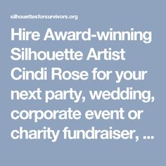 Hire Award-winning Silhouette Artist Cindi Rose for your next party, wedding, corporate event or charity fundraiser, and entertain your guests while you give them eacha historical keepsake!CindiSilhouettes@gmail.com