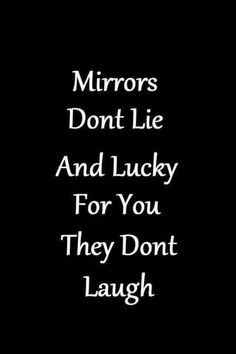 """Mirrors don't lie, and lucky for you, they don't laugh."" #funnyquotes #quotes #insults #oneliners #funnymemes Follow us on Pinterest: www.pinterest.com/yourtango"