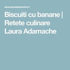 Biscuiti cu banane | Retete culinare Laura Adamache