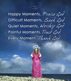 Praise, seek, worship, trust and thank God