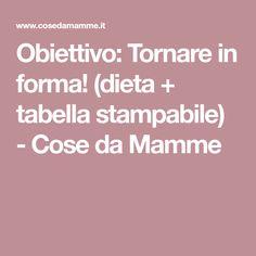 Obiettivo: Tornare in forma! (dieta + tabella stampabile) - Cose da Mamme