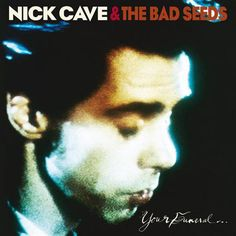 10. Nick Cave & The Bad Seeds Your Funeral... My Trial