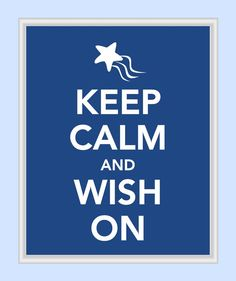 Keep Calm and Wish On