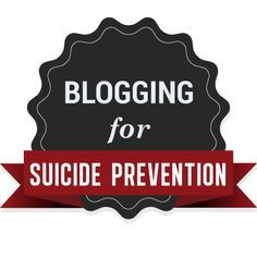 Wake me up when September ends -Blogging For Suicide Prevention Badge