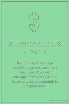One of the greatest strengths a small business owner can have is the humility to know when to ask questions.