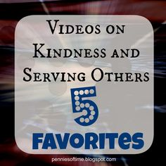 Pennies of Time: Videos on Kindness and Serving Others: 5 Favorites