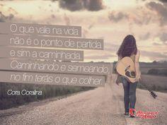 O que vale na vida não é o ponto de partida e sim a caminhada. caminhando e semeando, no fim terãs o que colher. Cora Coralina  #coracoralina #frases #músicas #vida