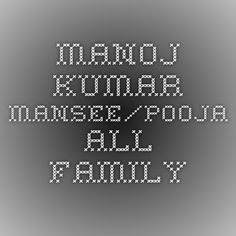 MANOJ KUMAR MANSEE/POOJA ALL FAMILY