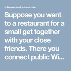 Suppose you went to a restaurant for a small get together with your close friends. There you connect public Wi-fi network offered by the restaurant to share some personal photos and video with your friends. Close Friends, Personal Photo, Wi Fi, Connection, Public, Restaurant, Photos, Twist Restaurant, Pictures