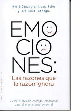 Emociones: las razones que la razón ignora : 25 metáforas de ecología emocional para el crecimiento personal / Maria Mercè Conangla, Jaume Soler, Laia Soler http://absysnetweb.bbtk.ull.es/cgi-bin/abnetopac01?TITN=526826