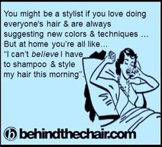 Its a Hairstylist thing