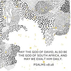MAY THE GOD OF DAVID ALSO BE THE GOD OF SOUTH AFRICA AND MAY WE EXALT HIM DAILY. PSALMS 118:28 You are my God and I will praise you. You are my God and I will exalt you.  http://ift.tt/1NrVDJQ   #southafrica #pray #speaklifesa