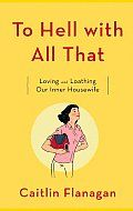 Guest Post: 'To Hell With All That: Loving and Loathing Your Inner Housewife'