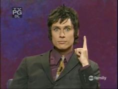 Whose Line Is It Anyway I always forget this guys name but I find him glorious