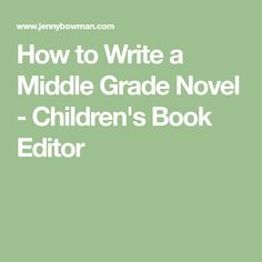 How to Write a Middle Grade Novel - Children's Book Editor