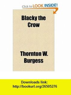 Blacky the Crow (9781153592581) Thornton W. Burgess , ISBN-10: 1153592584  , ISBN-13: 978-1153592581 ,  , tutorials , pdf , ebook , torrent , downloads , rapidshare , filesonic , hotfile , megaupload , fileserve