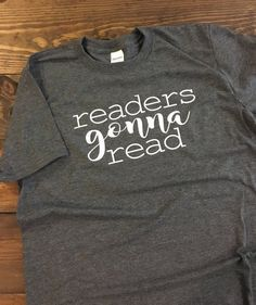 ~~Readers Gonna Read~~ This design is done on a softstyle regular unisex fit t-shirt. The color menu is for the shirt color. The design will be either white or black depending on what shirt color you
