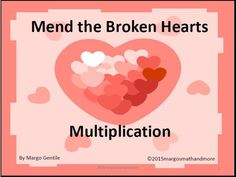 Here are 56 puzzles for your students to solve! Each page has 2 sets of broken heart pieces to put back together again as 2 whole hearts. Each heart (and of course, its pieces) have a multiplication fact written on it. As well as putting the pieces together to form a heart, the student must be sure to put the correct pieces together to make a multiplication fact. See this at www.teacherspayte...