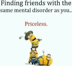 Finding friends with the same mental disorder as you. Priceless Funny Minions Pictures Of The Week Funny Minion Pictures, Funny Minion Memes, Minions Quotes, Funny Jokes, Minion Sayings, Minion Humor, Fun Sayings, Dad Jokes, Funny Gifs