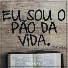 Nova Semente - Frases da Bíblia - Versículos -Deus - João 6:48