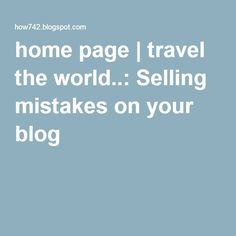 home page   travel the world..: Selling mistakes on your blog