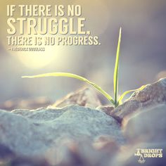 """If there is no struggle, there is no progress."" ~ Frederick Douglass Struggle often feels like a lack of progress, so . Face Everything And Rise, Inspirational Quotes With Images, Uplifting Quotes, Self Improvement Quotes, Career Quotes, Interesting Quotes, Quotable Quotes, Qoutes, Sex Quotes"