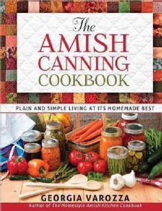 The Amish Canning Cookbook: Plain and Simple Living at Its Homemade Best (Paperback)