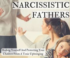 Narcissistic fathers devastate families. Learn how to heal yourself from a toxic upbringing and ensure your children do not suffer the same fate.