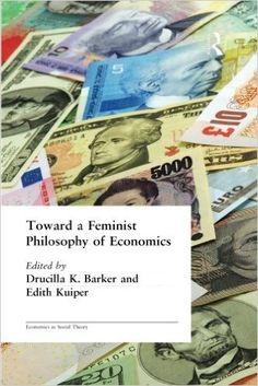 Toward a Feminist Philosophy of Economics: Drucilla Barker, Edith Kuiper: 9780415283885: Books - Amazon.ca