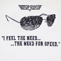 I feel the need, the need for speed. - Top Gun.