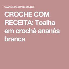 CROCHE COM RECEITA: Toalha em crochê  ananás branca