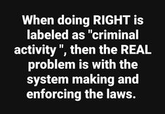 "When doing RIGHT is labeled as ""criminal activity "" then the REAL problem is with the system making and enforcing the laws. Remember there was a time in America when slavery was LEGAL.  #blacklivesmatter #BLM #endracism #justiceforgeorgefloyd #justiceforbreonnataylor #justiceforElijahMcClain #endpolicebrutality #EndQualifiedImmunity #icantbreathe"