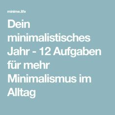 Your minimalist year - 12 tasks for more minimalism in everyday life - Your minimalist year – 12 tasks for more minimalism in everyday life You are in the right place ab - Bedroom Organization Diy, Budget Planer, Making Life Easier, Worlds Of Fun, Simple Living, Best Part Of Me, Better Life, Life Hacks, About Me Blog