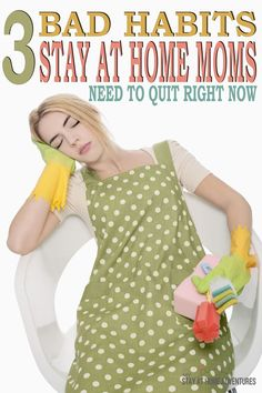 The bad habits you have they need to go right now! Learn why these bad habits stay at home mom seem to develop and how to get rid of them.