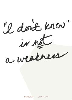 """""""I don't know"""" is NOT a weakness."""