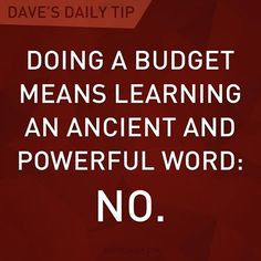 Doing a budget means learning an ancient and powerful word: NO. - Dave Ramsey Give it a try. It's actually quite freeing. Financial Quotes, Financial Peace, Financial Tips, Financial Planning, Financial Literacy, Budgeting Finances, Budgeting Tips, Dave Ramsey Quotes, Personal Finance