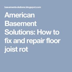 American Basement Solutions: How to fix and repair floor joist rot
