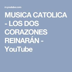 MUSICA CATOLICA - LOS DOS CORAZONES REINARÁN - YouTube