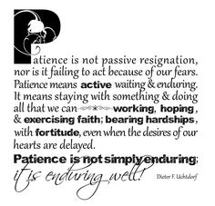 Patience isn't about just waiting, it's about enduring well..