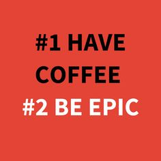Coffee, be epic Grab your #coffee, get pumped and make it a fabulous #Wednesday!