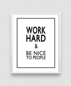 Work Hard and Be Nice To People Black and White